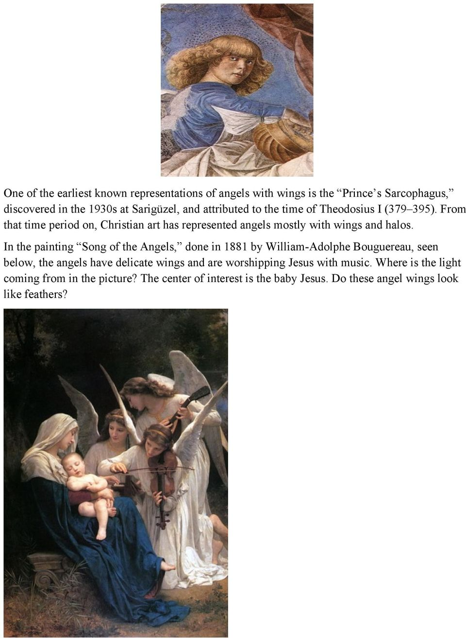In the painting Song of the Angels, done in 1881 by William-Adolphe Bouguereau, seen below, the angels have delicate wings and are