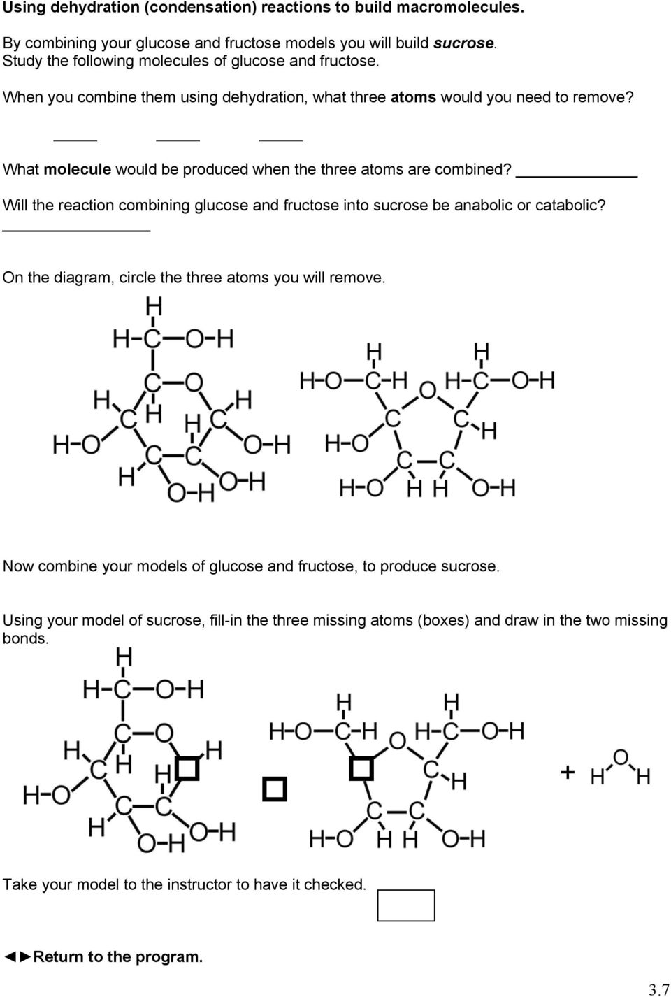 What molecule would be produced when the three atoms are combined? Will the reaction combining glucose and fructose into sucrose be anabolic or catabolic?
