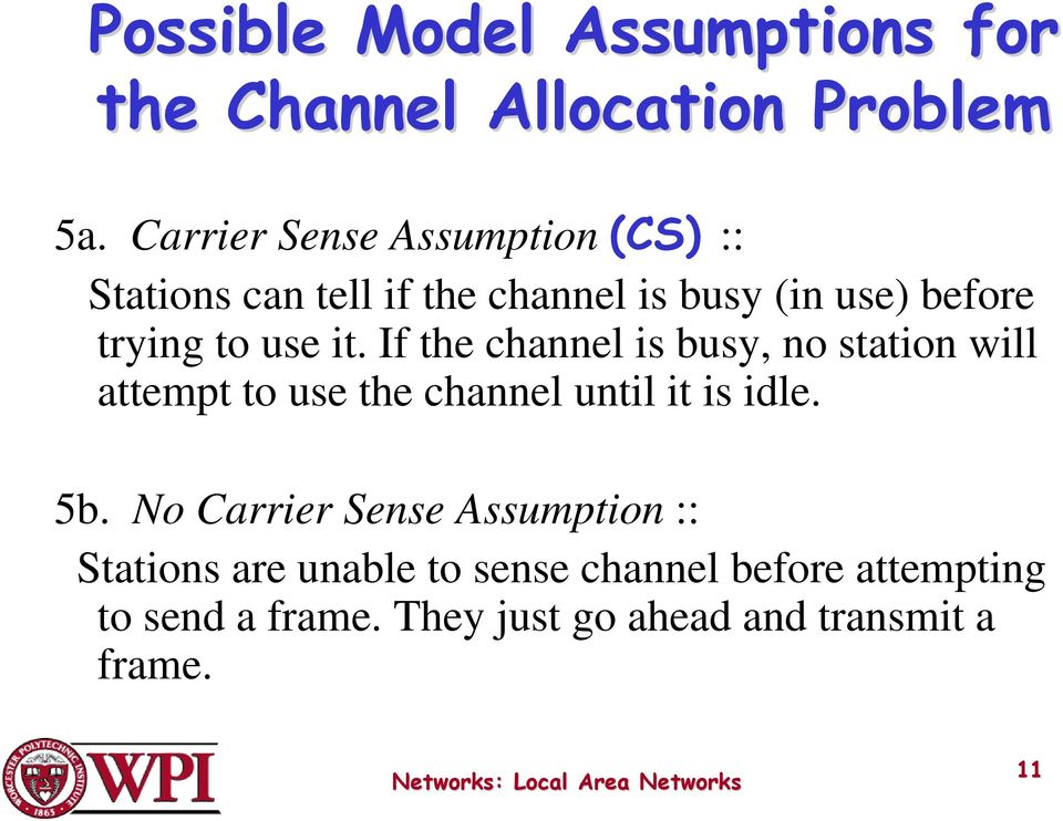 use it. If the channel is busy, no station will attempt to use the channel until it is idle. 5b.