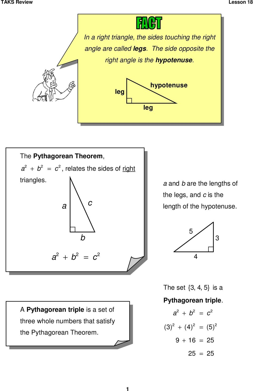 leg hypotenuse leg The Pythagorean Theorem, a + b = c, relates the sides of right triangles.