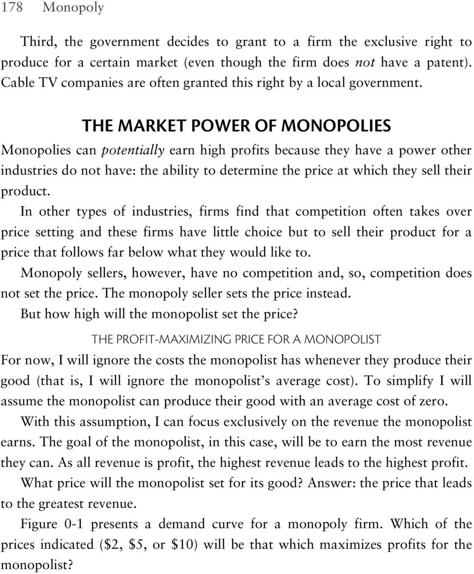 THE MARKET POWER OF MONOPOLIES Monopolies can potentially earn high profits because they have a power other industries do not have: the ability to determine the price at which they sell their product.