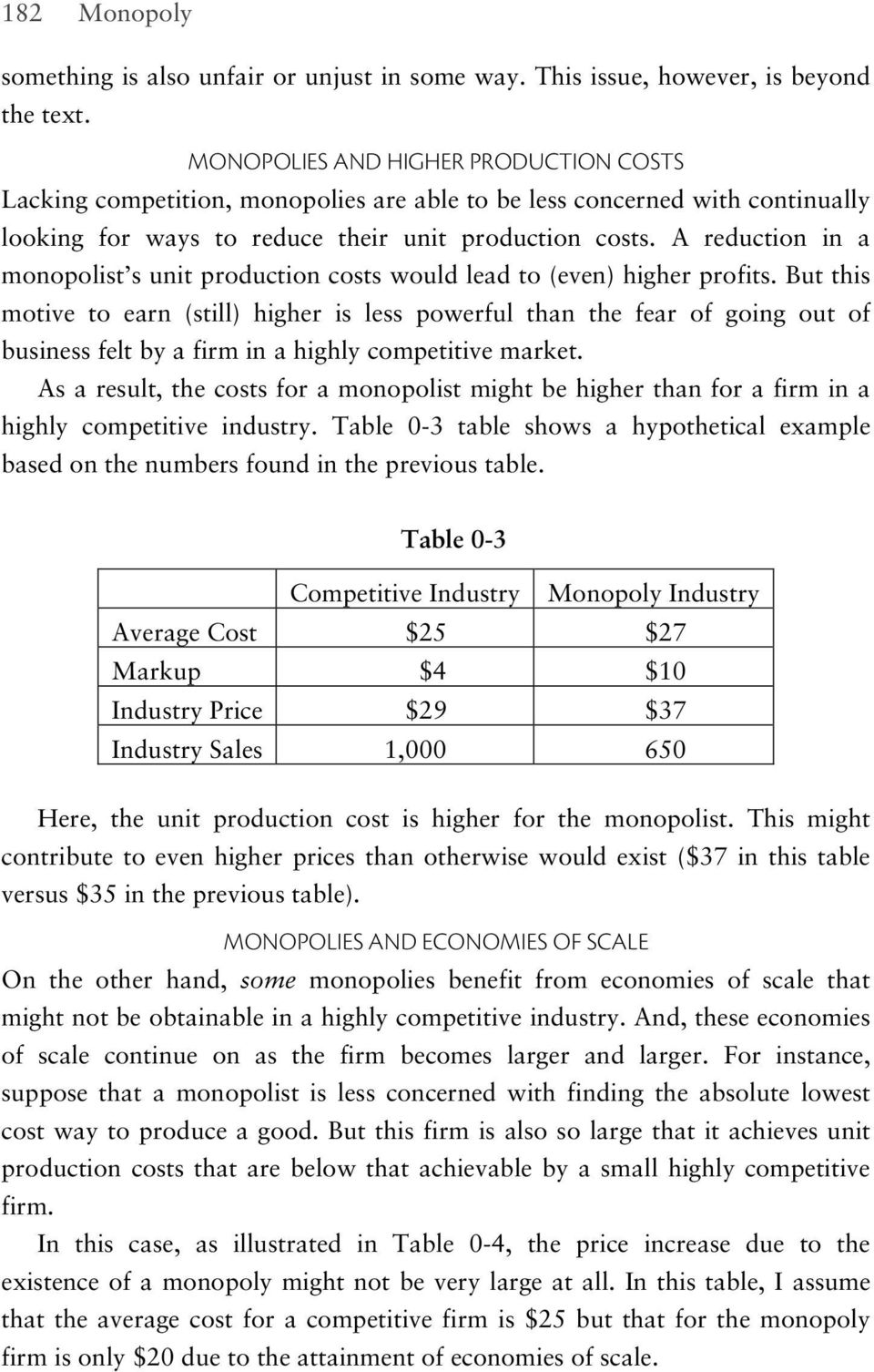 A reduction in a monopolist s unit production costs would lead to (even) higher profits.