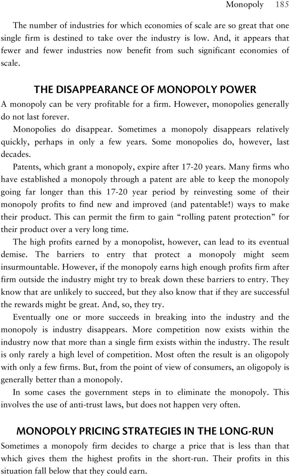 However, monopolies generally do not last forever. Monopolies do disappear. Sometimes a monopoly disappears relatively quickly, perhaps in only a few years. Some monopolies do, however, last decades.