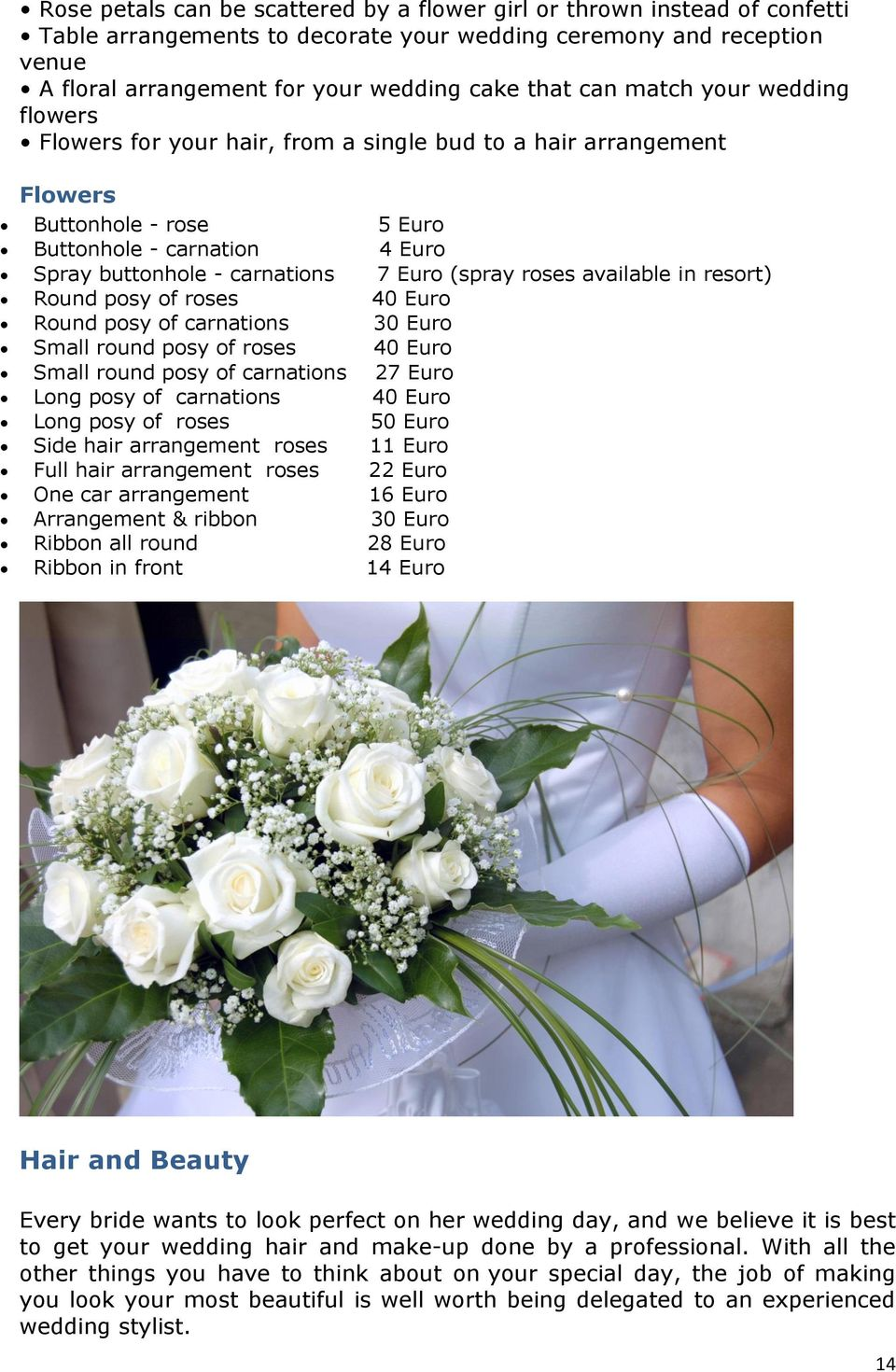 (spray roses available in resort) Round posy of roses 40 Euro Round posy of carnations 30 Euro Small round posy of roses 40 Euro Small round posy of carnations 27 Euro Long posy of carnations 40 Euro