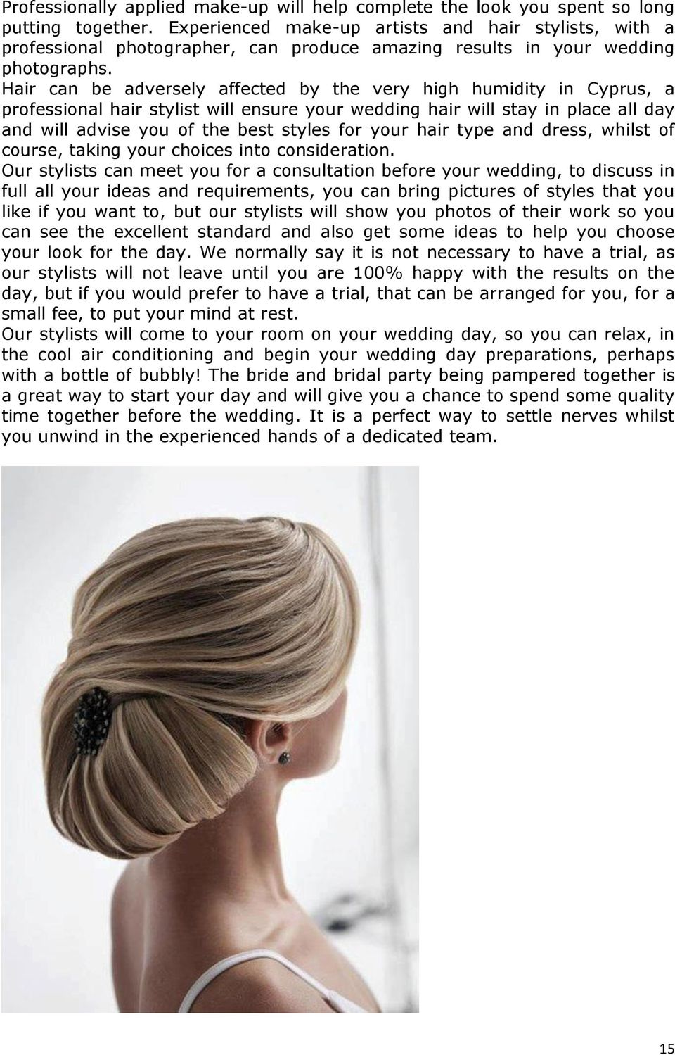 Hair can be adversely affected by the very high humidity in Cyprus, a professional hair stylist will ensure your wedding hair will stay in place all day and will advise you of the best styles for