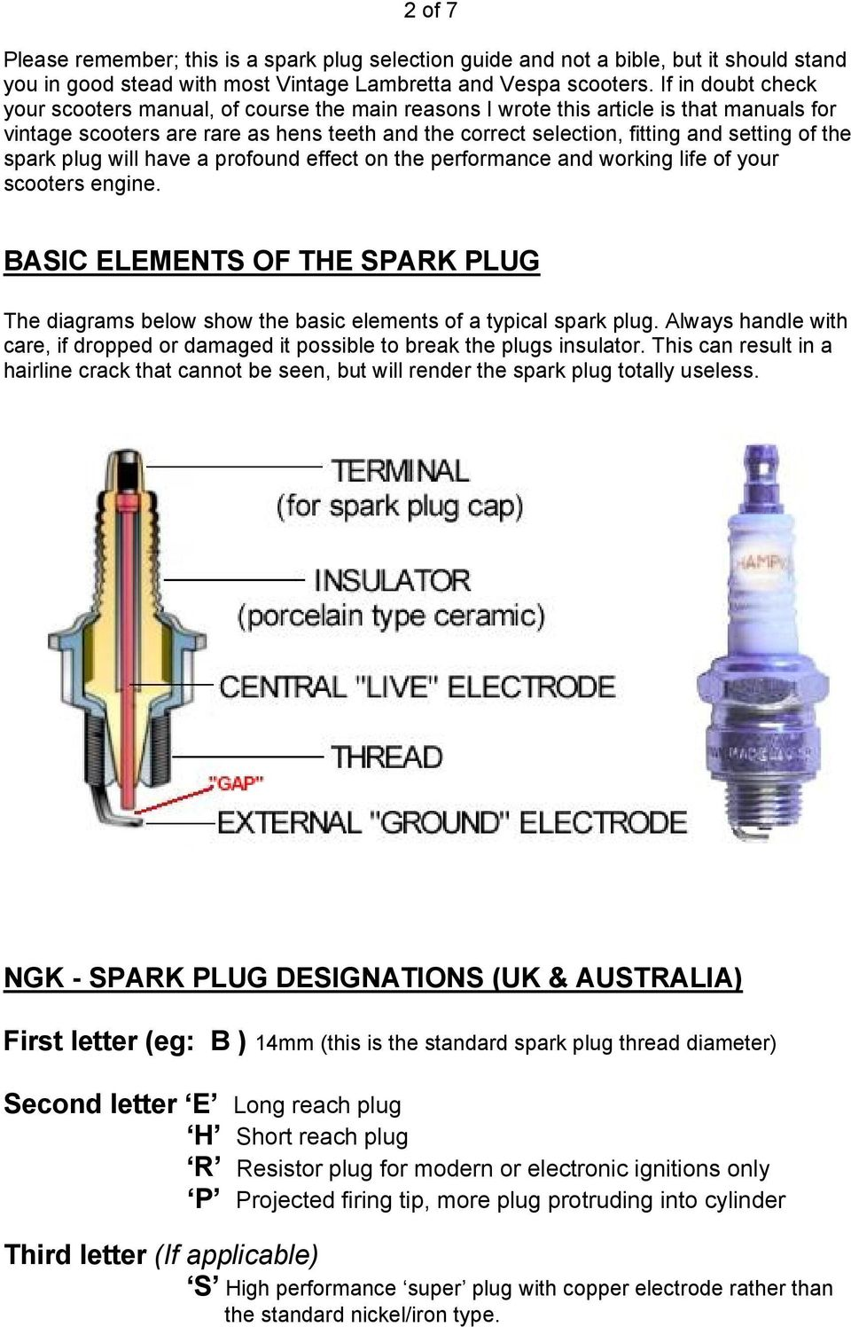 the spark plug will have a profound effect on the performance and working  life of your