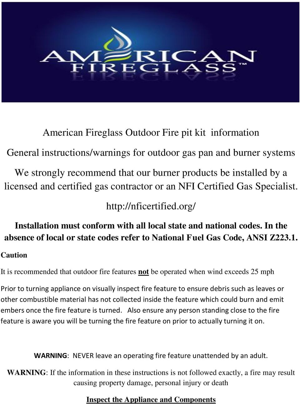 In the absence of local or state codes refer to National Fuel Gas Code, ANSI Z223.1.