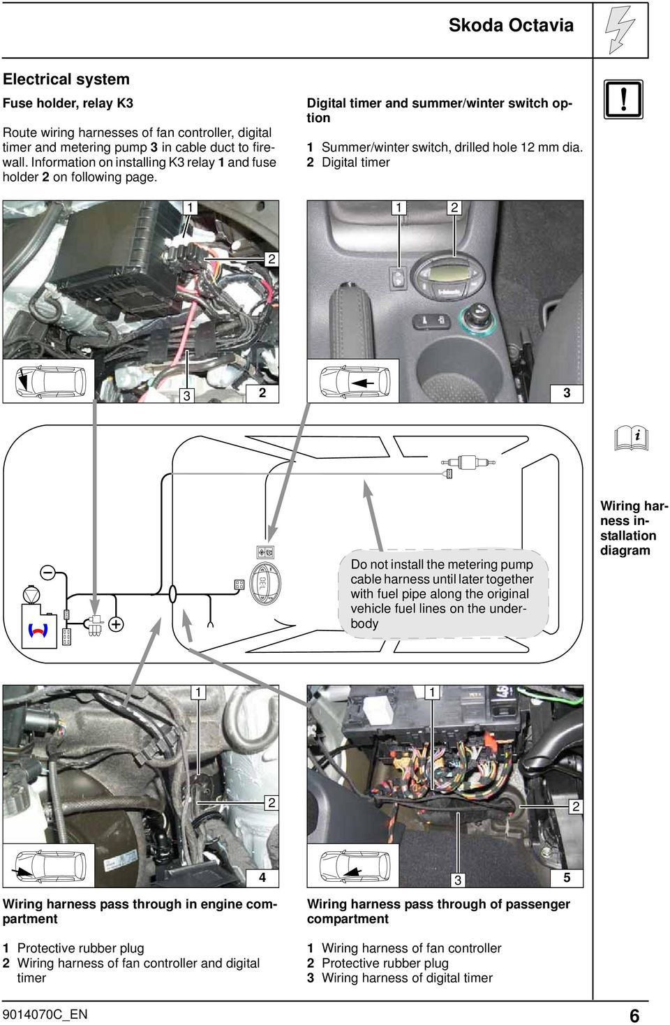 Always Follow All Webasto Installation And Repair Instructions Skoda Rapid Fuse Box Digital Timer Do Not Install The Metering Pump Cable Harness Until Later Together With Fuel Pipe