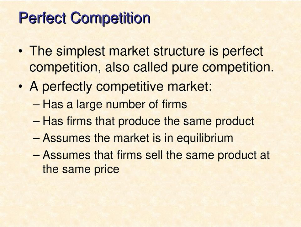 A perfectly competitive market: Has a large number of firms Has firms that