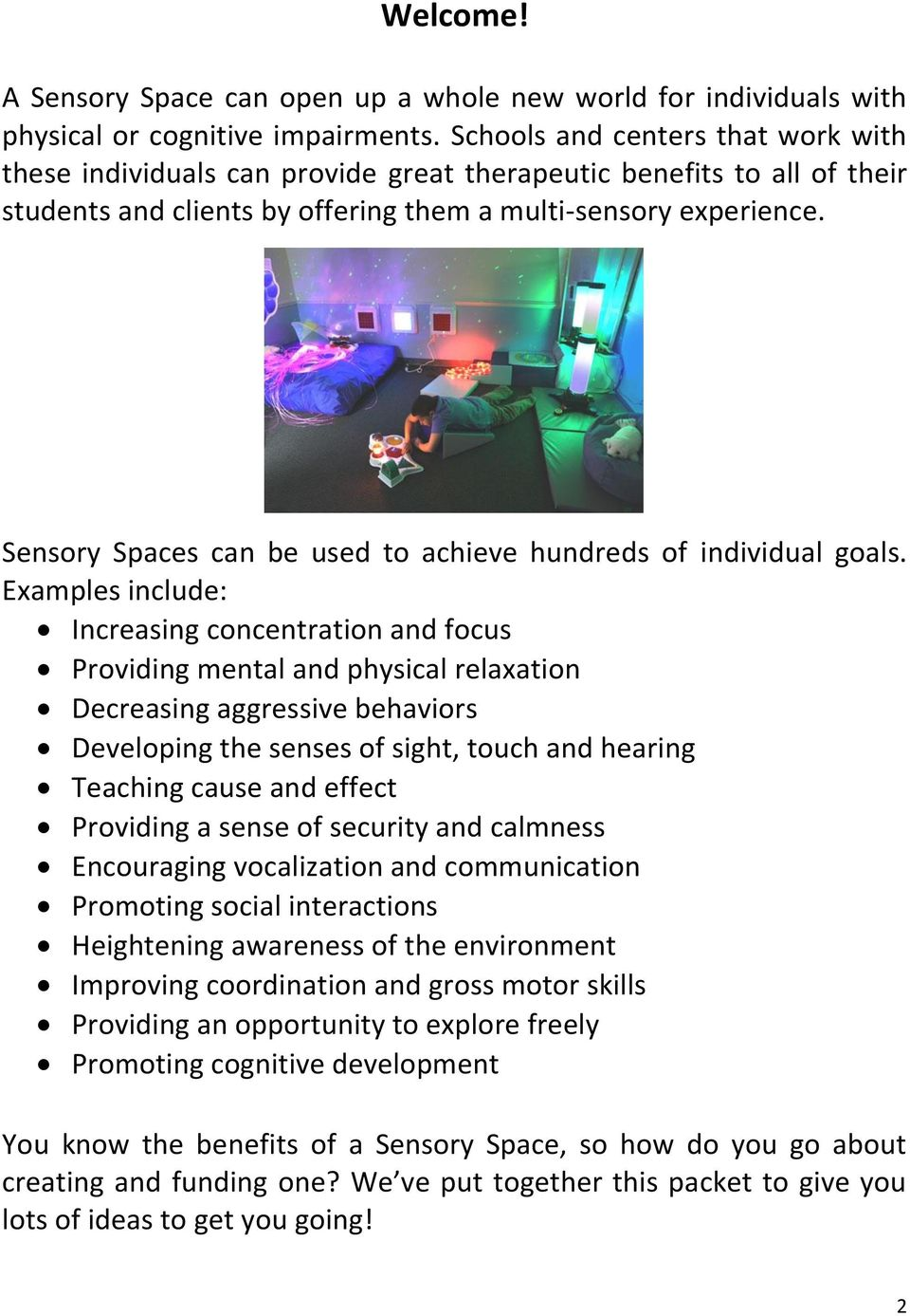 Sensory Spaces can be used to achieve hundreds of individual goals.