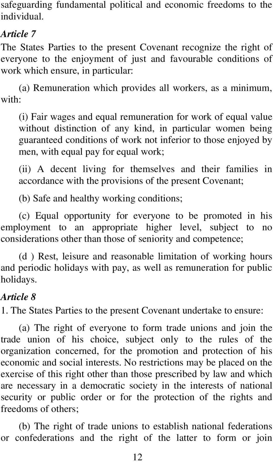 provides all workers, as a minimum, with: (i) Fair wages and equal remuneration for work of equal value without distinction of any kind, in particular women being guaranteed conditions of work not