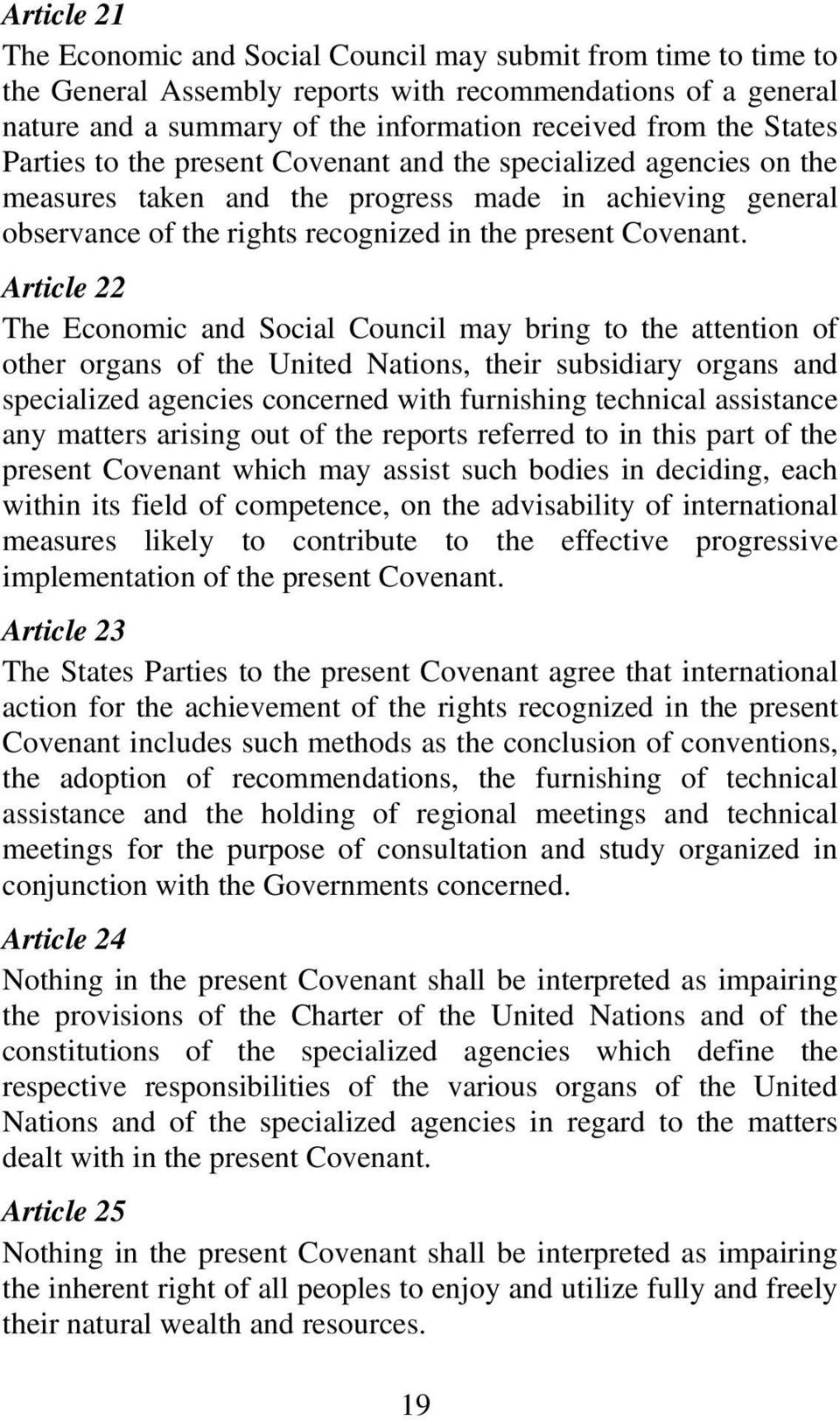 Article 22 The Economic and Social Council may bring to the attention of other organs of the United Nations, their subsidiary organs and specialized agencies concerned with furnishing technical
