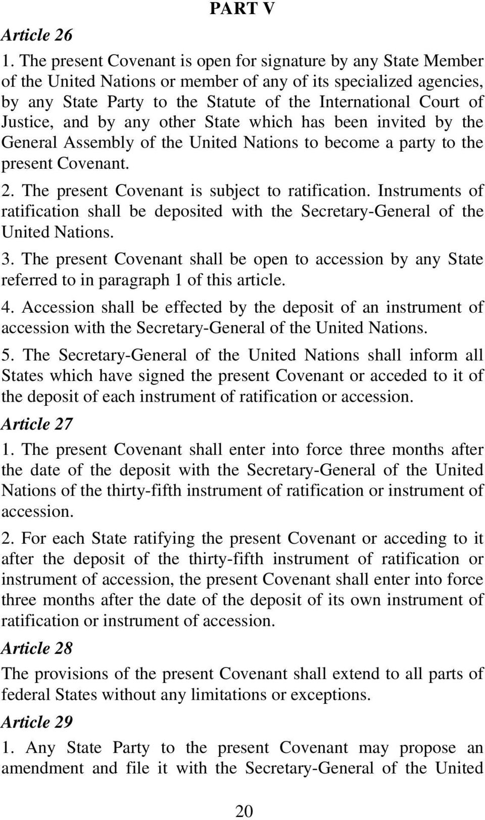 Justice, and by any other State which has been invited by the General Assembly of the United Nations to become a party to the present Covenant. 2. The present Covenant is subject to ratification.