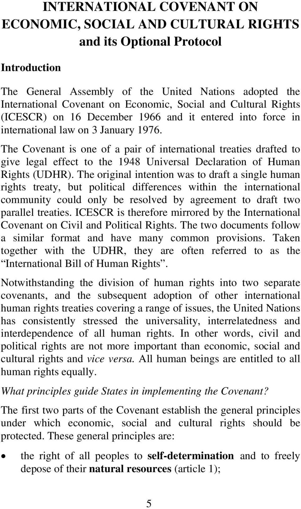 The Covenant is one of a pair of international treaties drafted to give legal effect to the 1948 Universal Declaration of Human Rights (UDHR).