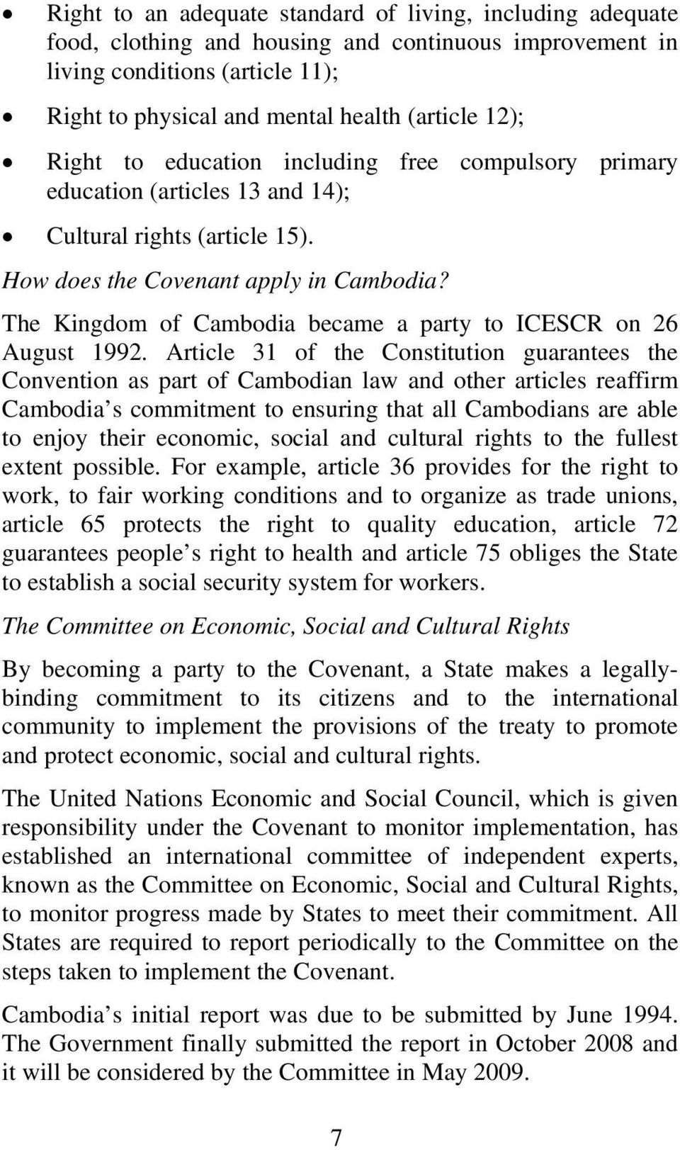 The Kingdom of Cambodia became a party to ICESCR on 26 August 1992.