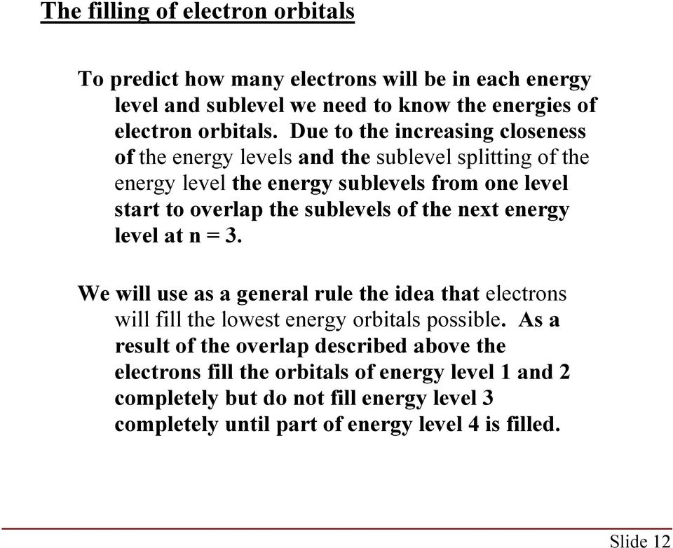 sublevels of the next energy level at n = 3. We will use as a general rule the idea that electrons will fill the lowest energy orbitals possible.