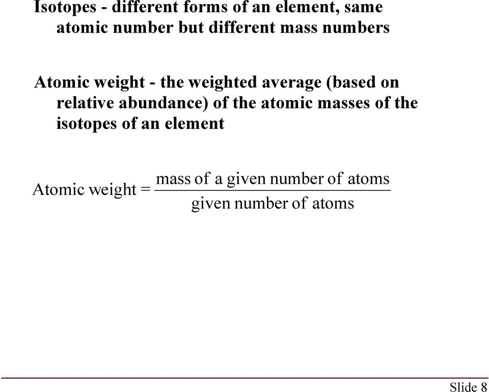 relative abundance) of the atomic masses of the isotopes of an element