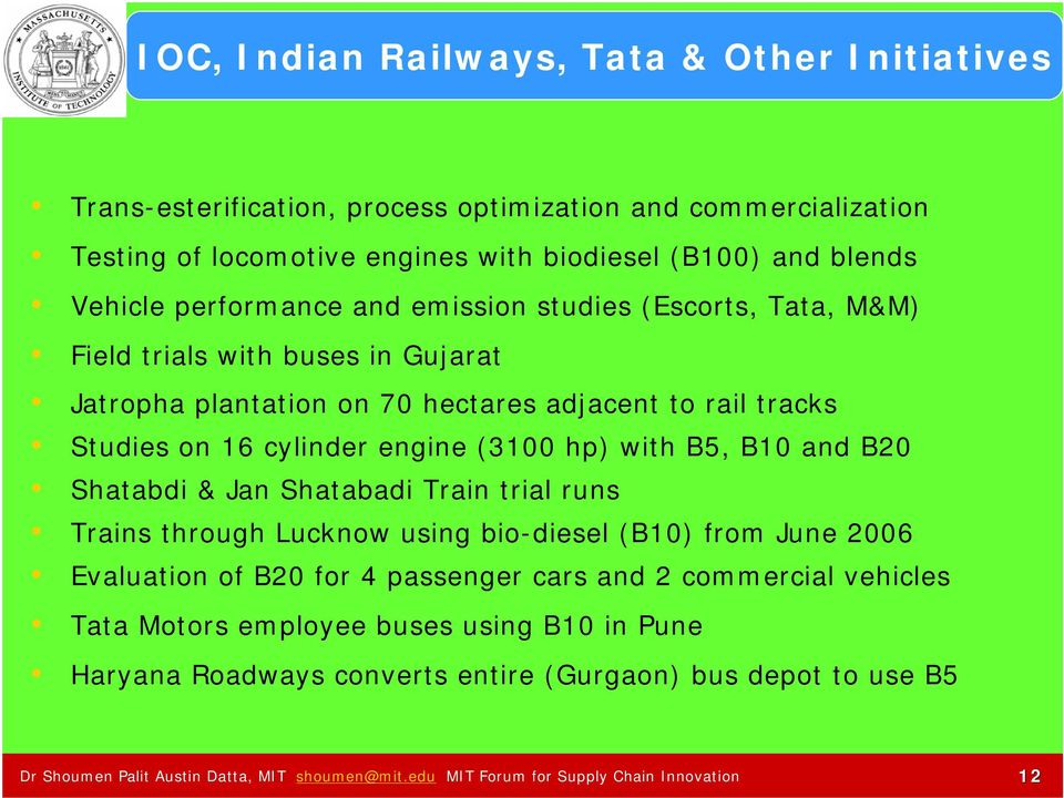 with B5, B10 and B20 Shatabdi & Jan Shatabadi Train trial runs Trains through Lucknow using bio-diesel (B10) from June 2006 Evaluation of B20 for 4 passenger cars and 2 commercial vehicles