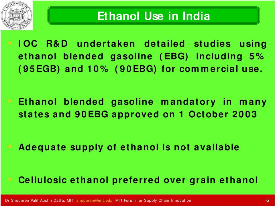 Ethanol blended gasoline mandatory in many states and 90EBG approved on 1 October 2003 Adequate supply
