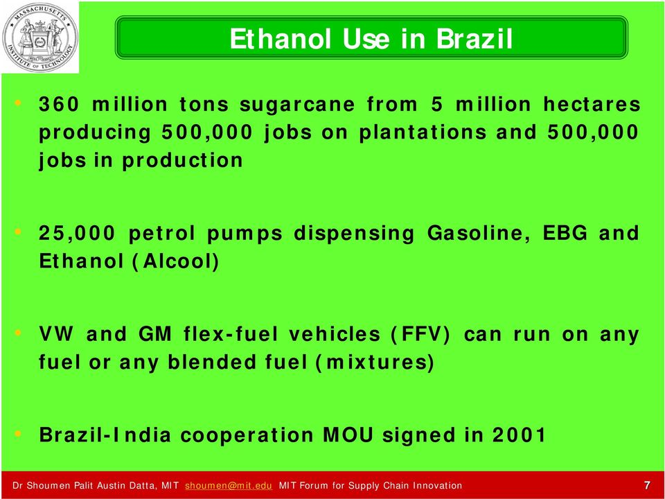 (Alcool) VW and GM flex-fuel vehicles (FFV) can run on any fuel or any blended fuel (mixtures)