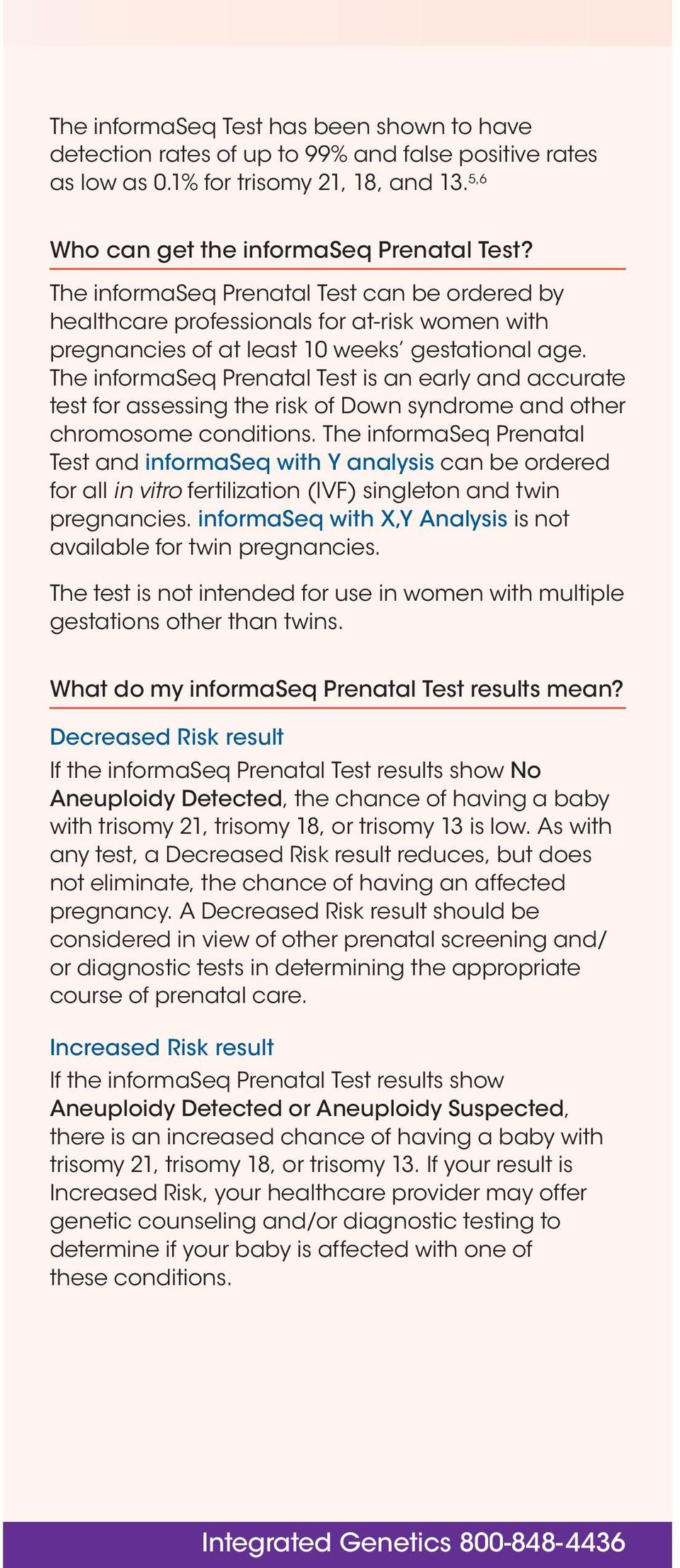 The informaseq Prenatal Test is an early and accurate test for assessing the risk of Down syndrome and other chromosome conditions.