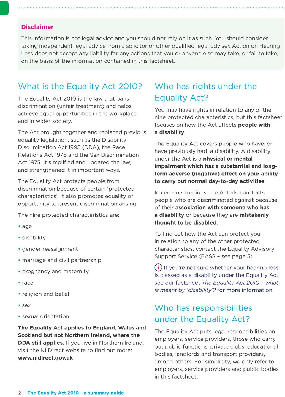 What is the Equality Act 2010? The Equality Act 2010 is the law that bans discrimination (unfair treatment) and helps achieve equal opportunities in the workplace and in wider society.