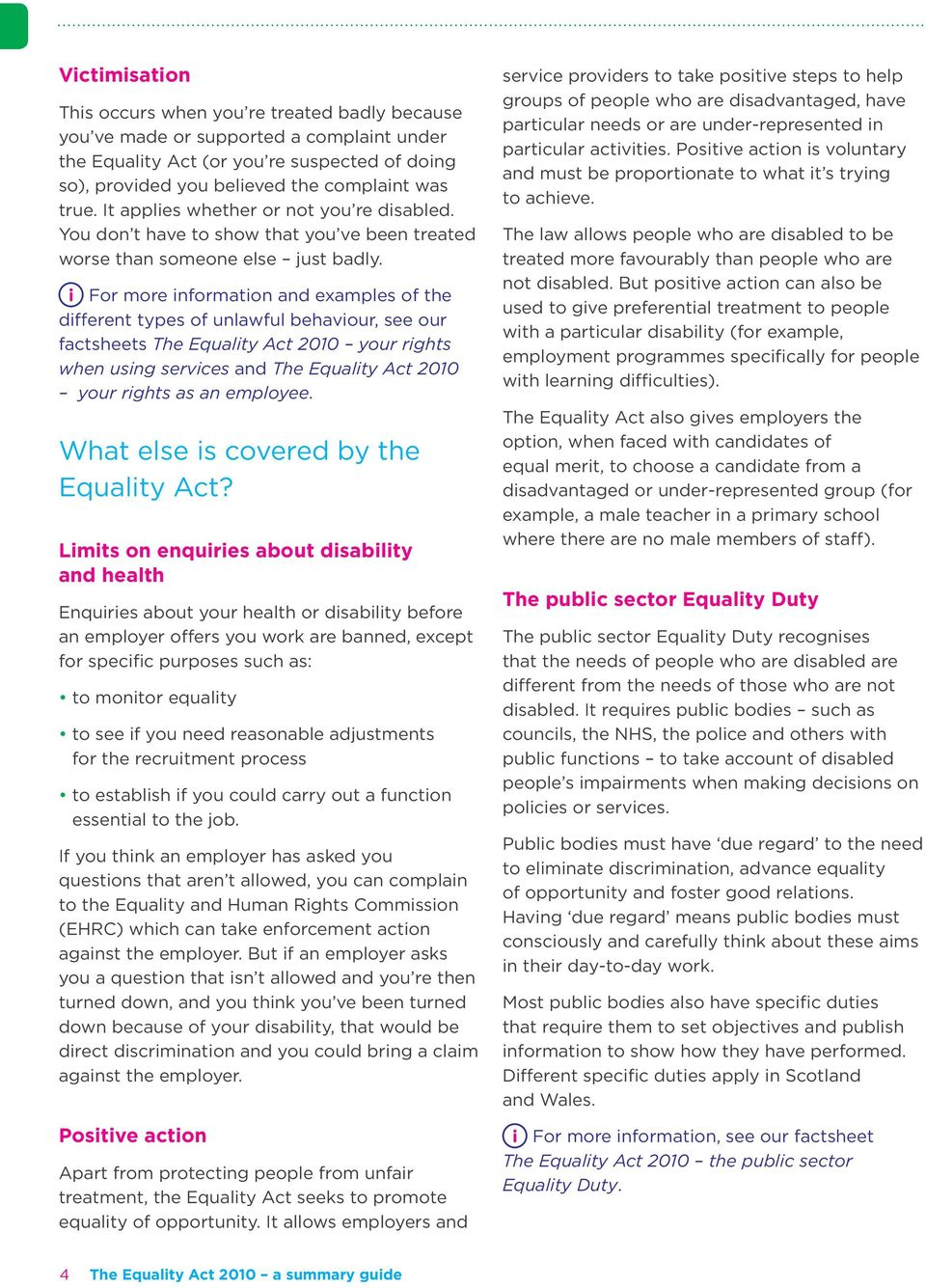 For more information and examples of the different types of unlawful behaviour, see our factsheets The Equality Act 2010 your rights when using services and The Equality Act 2010 your rights as an