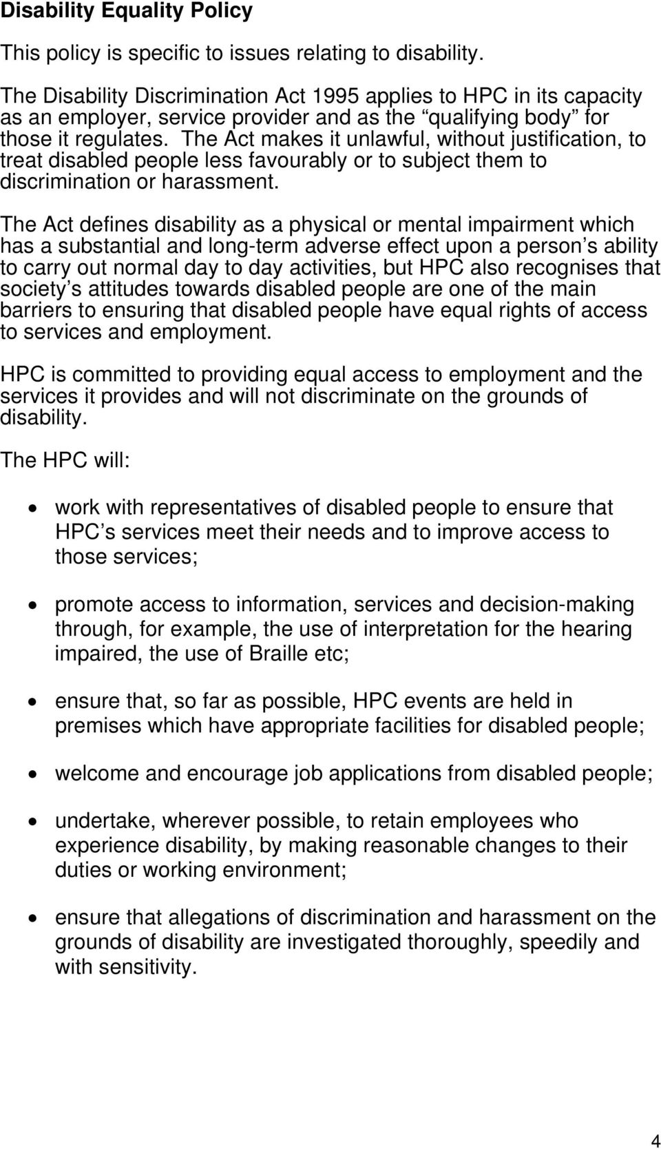 The Act makes it unlawful, without justification, to treat disabled people less favourably or to subject them to discrimination or harassment.