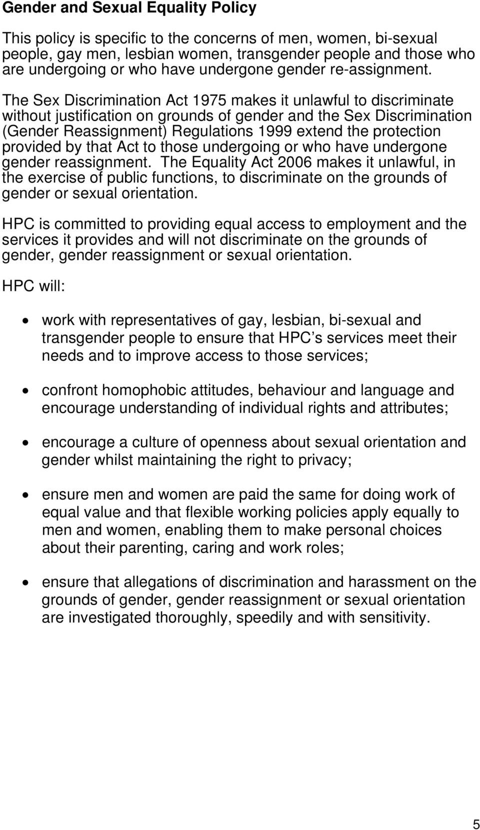 The Sex Discrimination Act 1975 makes it unlawful to discriminate without justification on grounds of gender and the Sex Discrimination (Gender Reassignment) Regulations 1999 extend the protection