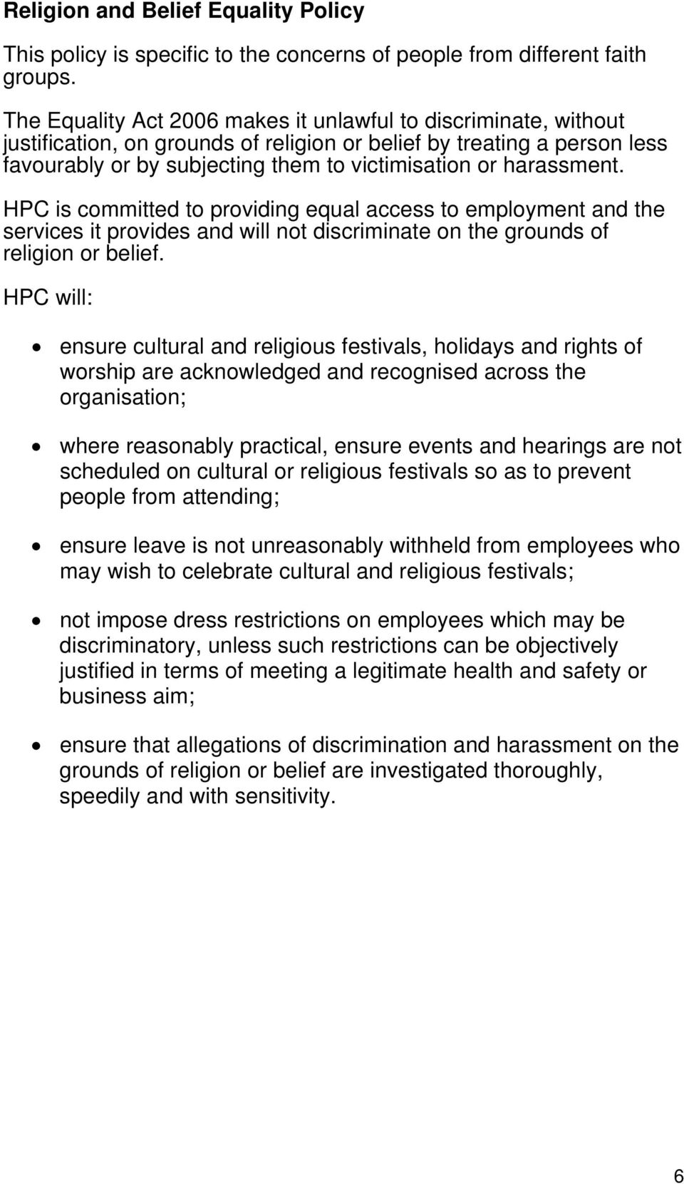 harassment. HPC is committed to providing equal access to employment and the services it provides and will not discriminate on the grounds of religion or belief.