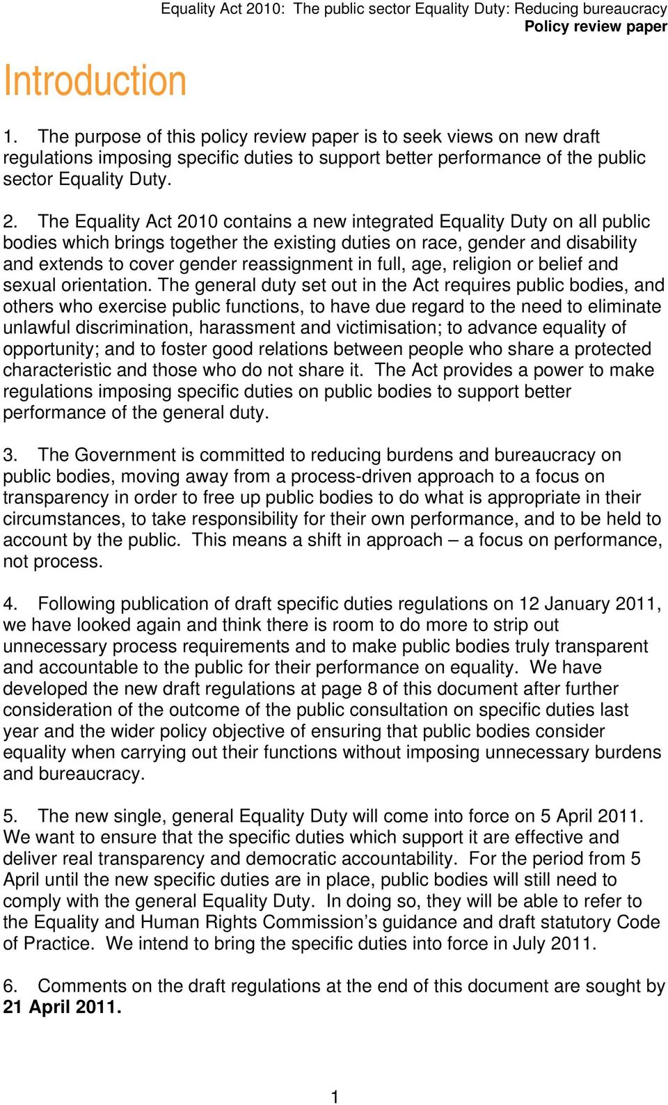 The Equality Act 2010 contains a new integrated Equality Duty on all public bodies which brings together the existing duties on race, gender and disability and extends to cover gender reassignment in