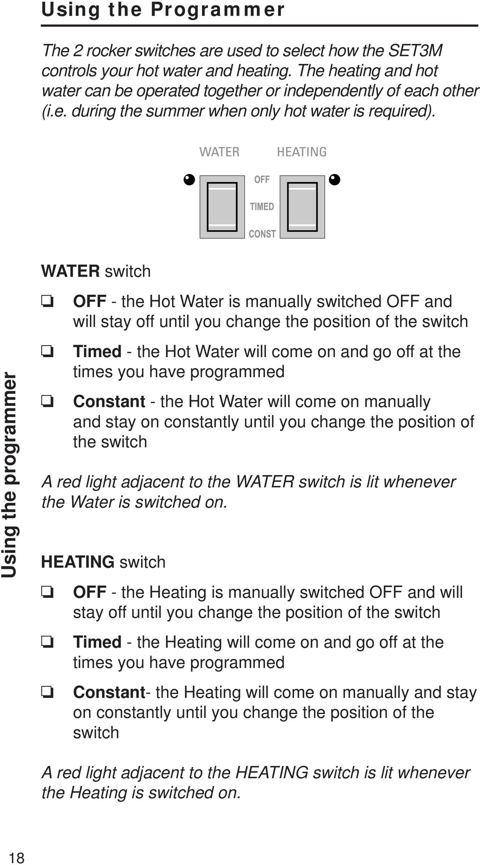 you have programmed Constant - the Hot Water will come on manually and stay  on constantly