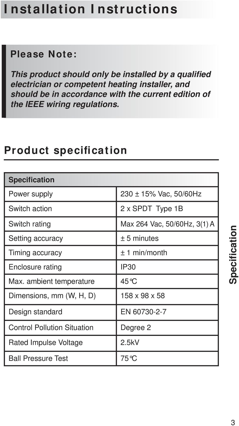 Product specification Specification Power supply Switch action 230 ± 15%  Vac, 50/60Hz