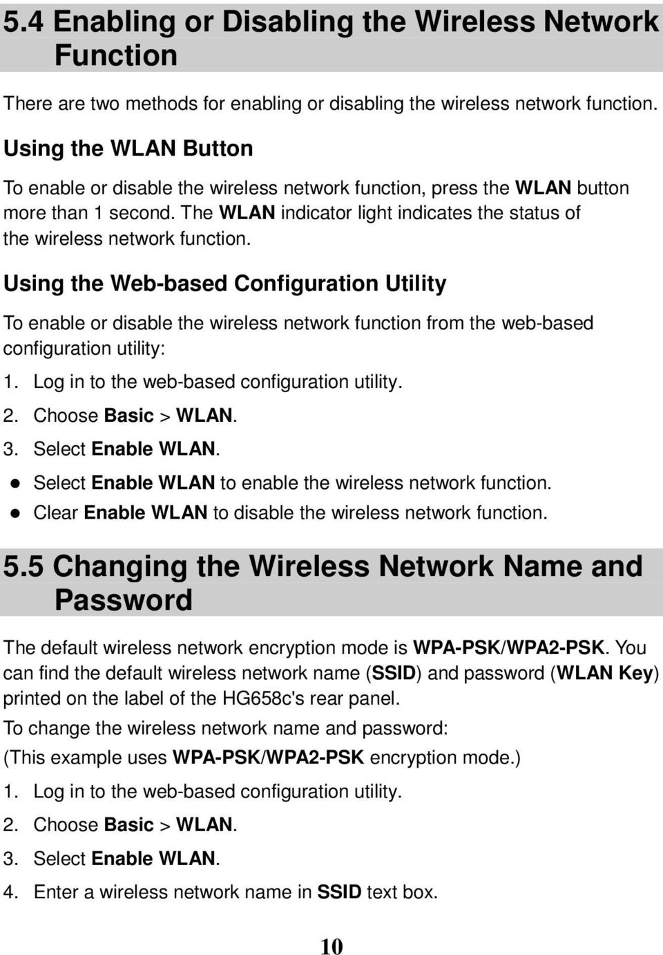 Using the Web-based Configuration Utility To enable or disable the wireless network function from the web-based configuration utility: 1. Log in to the web-based configuration utility. 2.