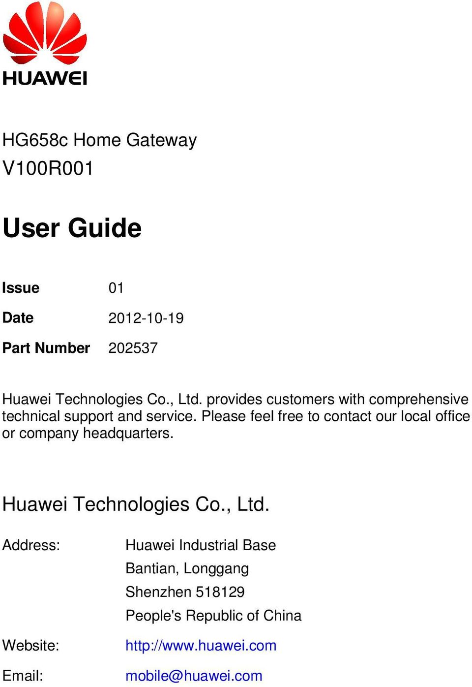 Please feel free to contact our local office or company headquarters. Huawei Technologies Co., Ltd.