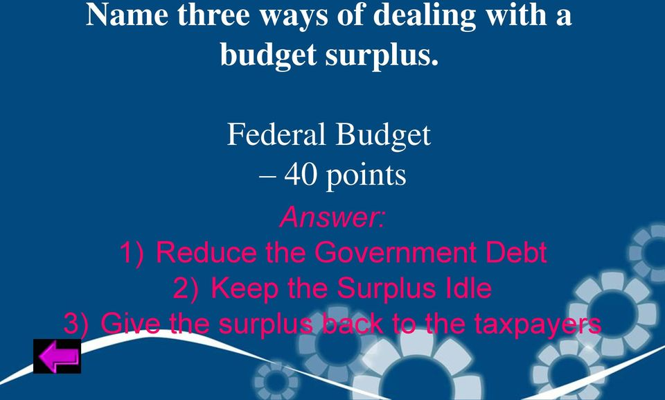 Federal Budget 40 points Answer: 1) Reduce