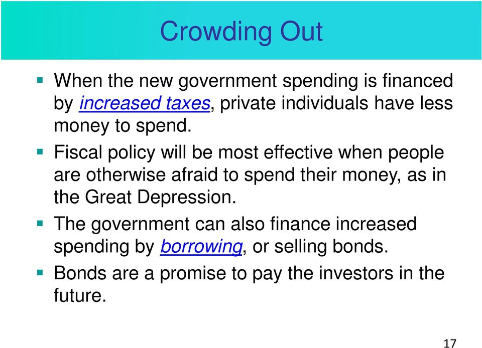 Fiscal policy will be most effective when people are otherwise afraid to spend their money, as