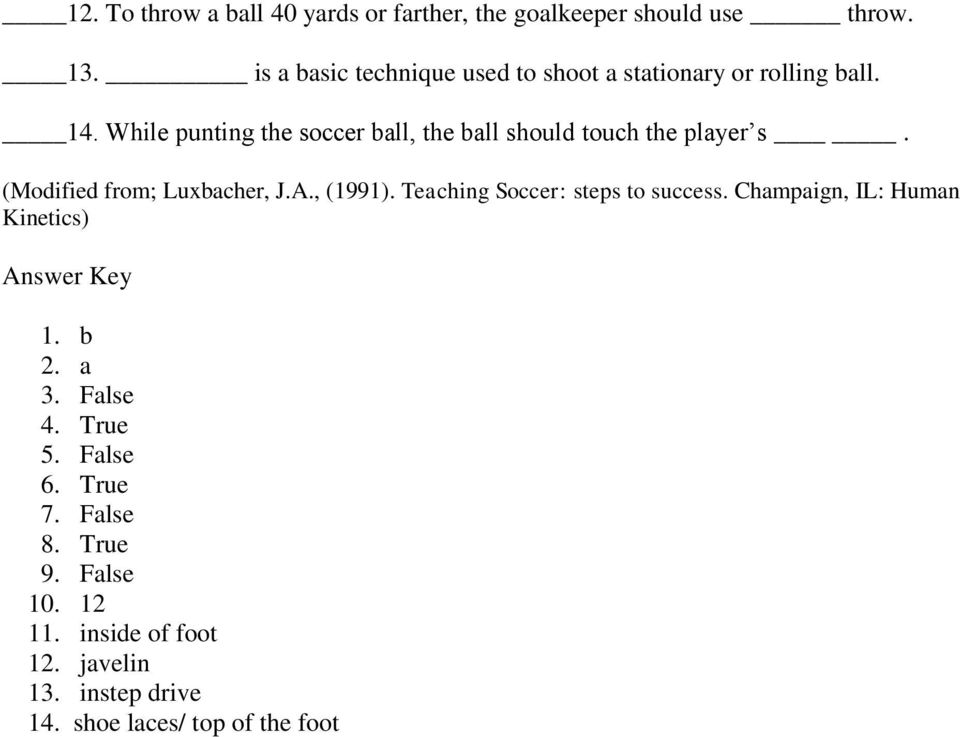 While punting the soccer ball, the ball should touch the player s. (Modified from; Luxbacher, J.A., (1991).