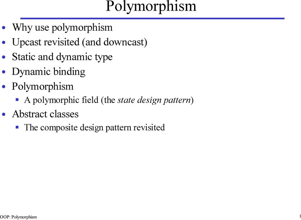 Polymorphism  Why use polymorphism Upcast revisited (and