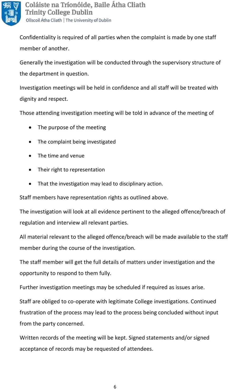 Investigation meetings will be held in confidence and all staff will be treated with dignity and respect.