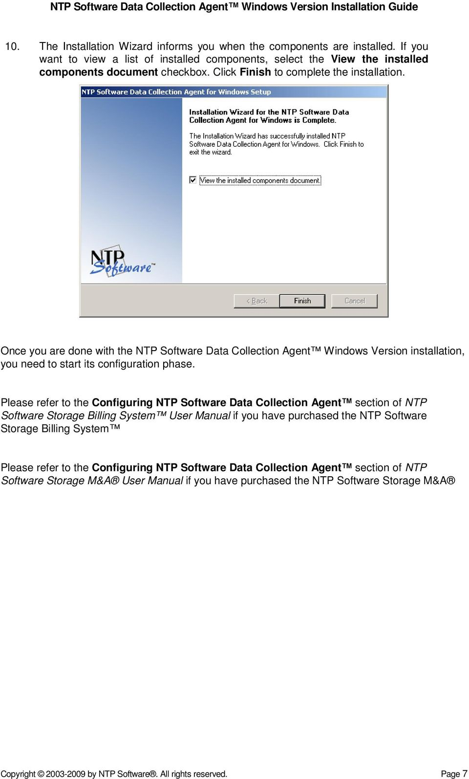 Please refer to the Configuring NTP Software Data Collection Agent section of NTP Software Storage Billing System User Manual if you have purchased the NTP Software Storage Billing System Please