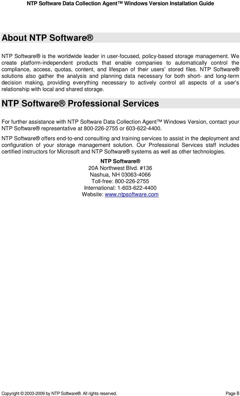 NTP Software solutions also gather the analysis and planning data necessary for both short- and long-term decision making, providing everything necessary to actively control all aspects of a user s