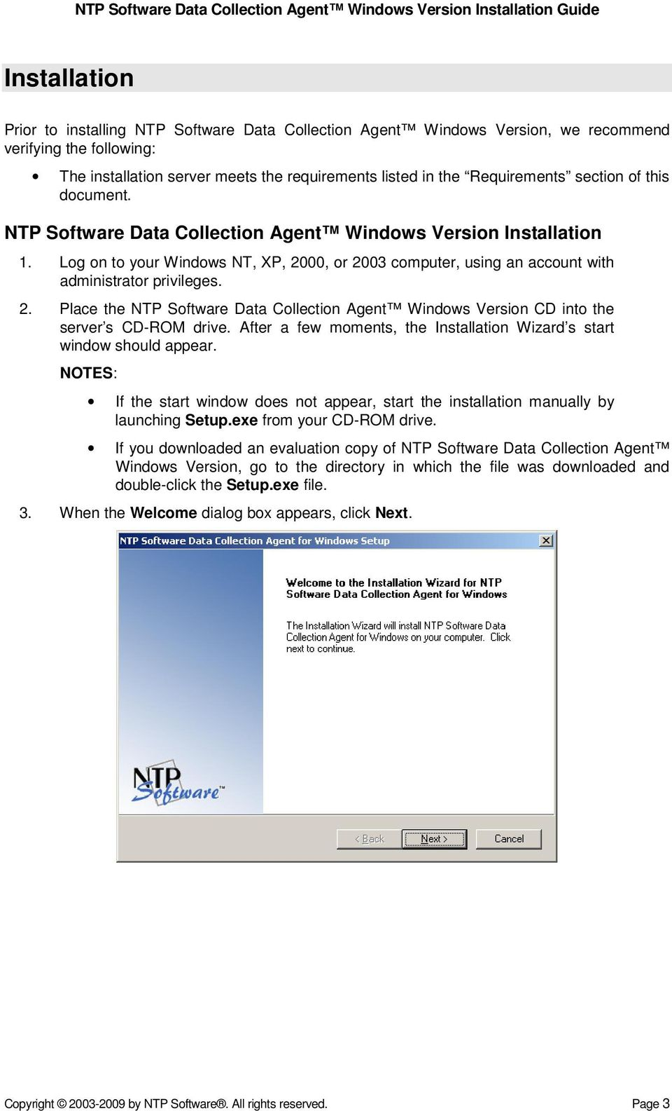 00, or 2003 computer, using an account with administrator privileges. 2. Place the NTP Software Data Collection Agent Windows Version CD into the server s CD-ROM drive.