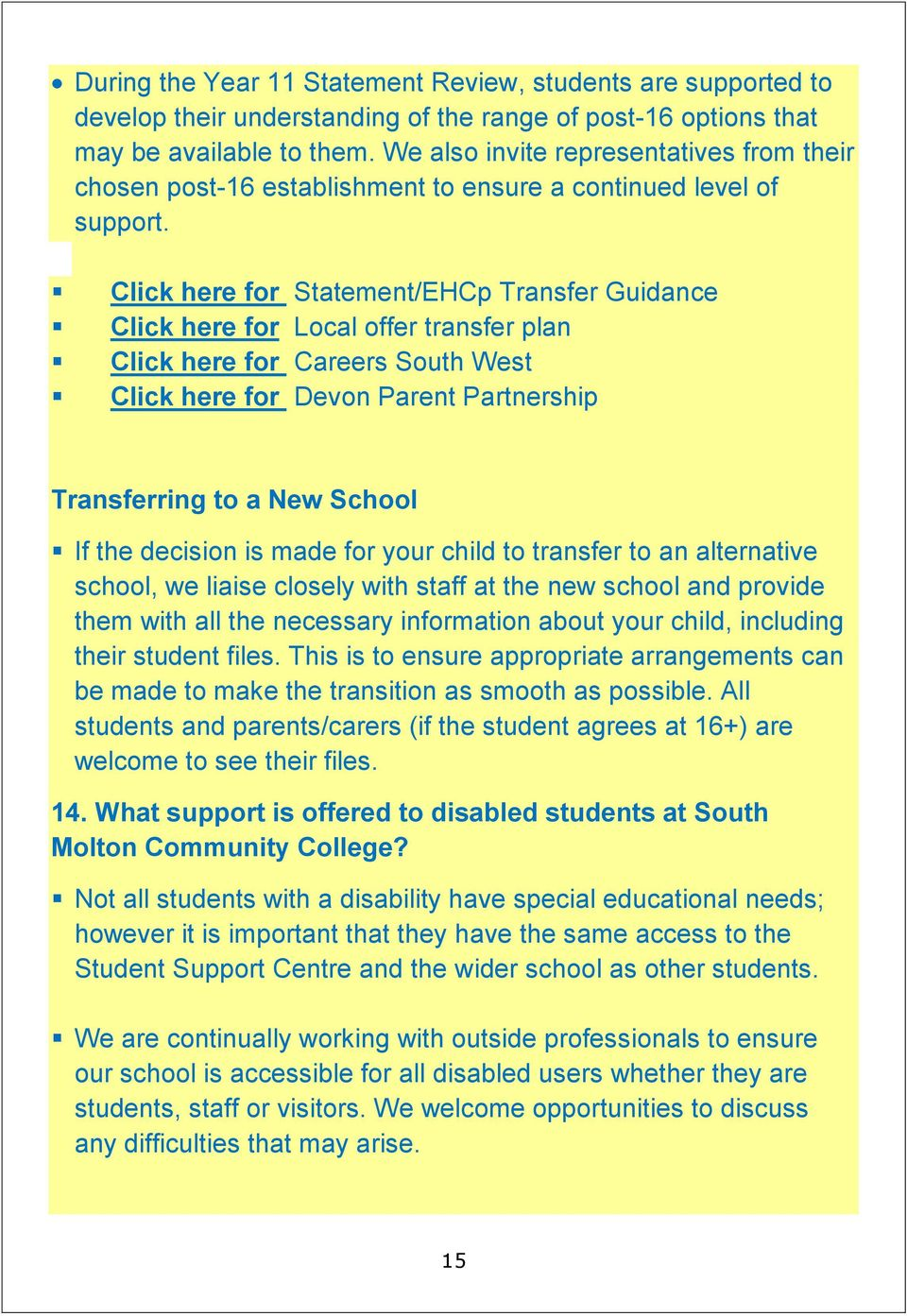 Click here for Statement/EHCp Transfer Guidance Click here for Local offer transfer plan Click here for Careers South West Click here for Devon Parent Partnership Transferring to a New School If the