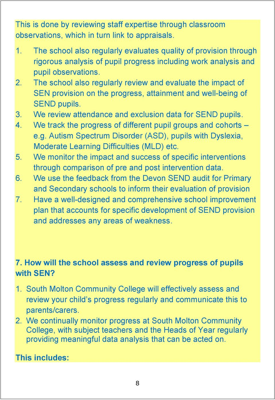 The school also regularly review and evaluate the impact of SEN provision on the progress, attainment and well-being of SEND pupils. 3. We review attendance and exclusion data for SEND pupils. 4.