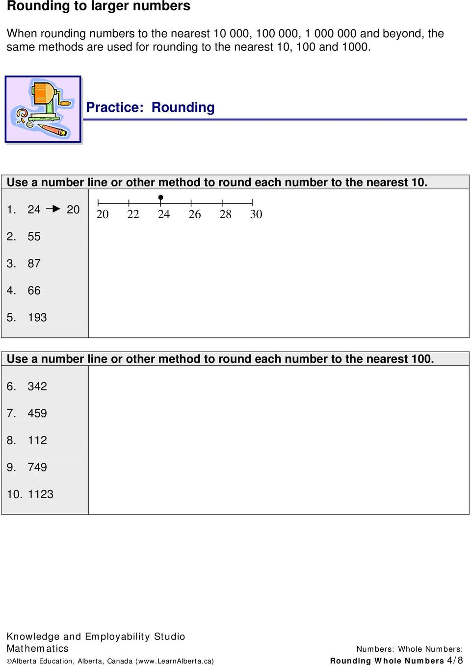 Practice: Rounding Use a number line or other method to round each number to the nearest 10. 1. 24 20 20 22 24 26 28 30 2. 55 3.