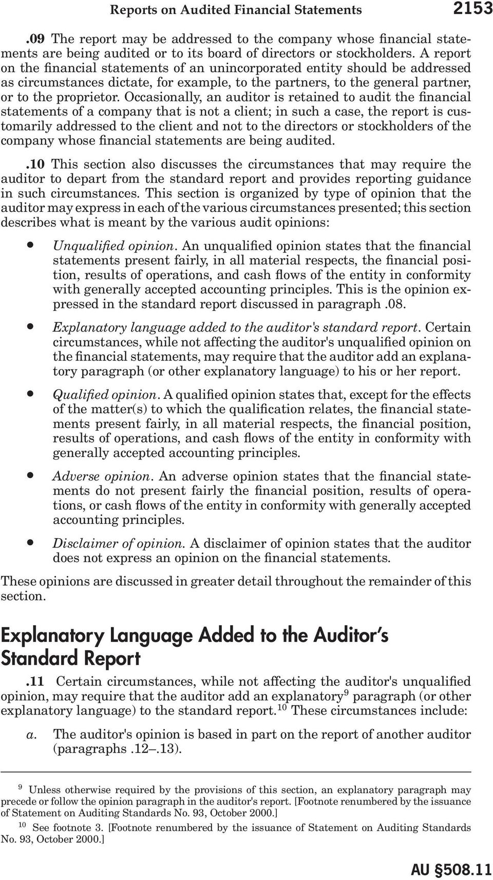 Occasionally, an auditor is retained to audit the financial statements of a company that is not a client; in such a case, the report is customarily addressed to the client and not to the directors or