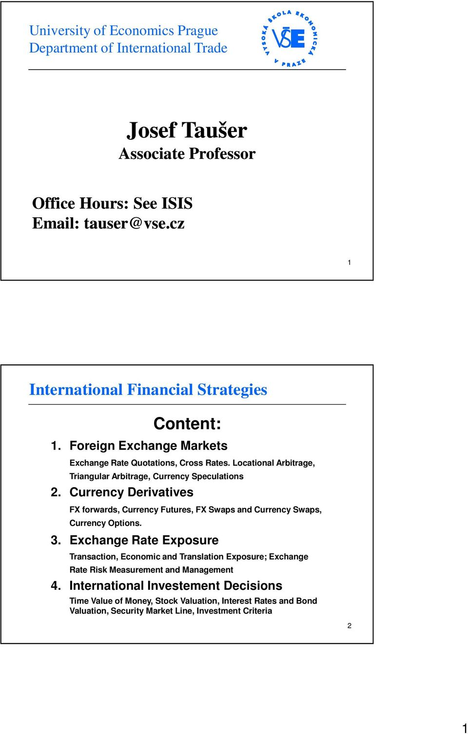 Locational Arbitrage, Triangular Arbitrage, Currency Speculations 2. Currency Derivatives FX forwards, Currency Futures, FX Swaps and Currency Swaps, Currency Options. 3.