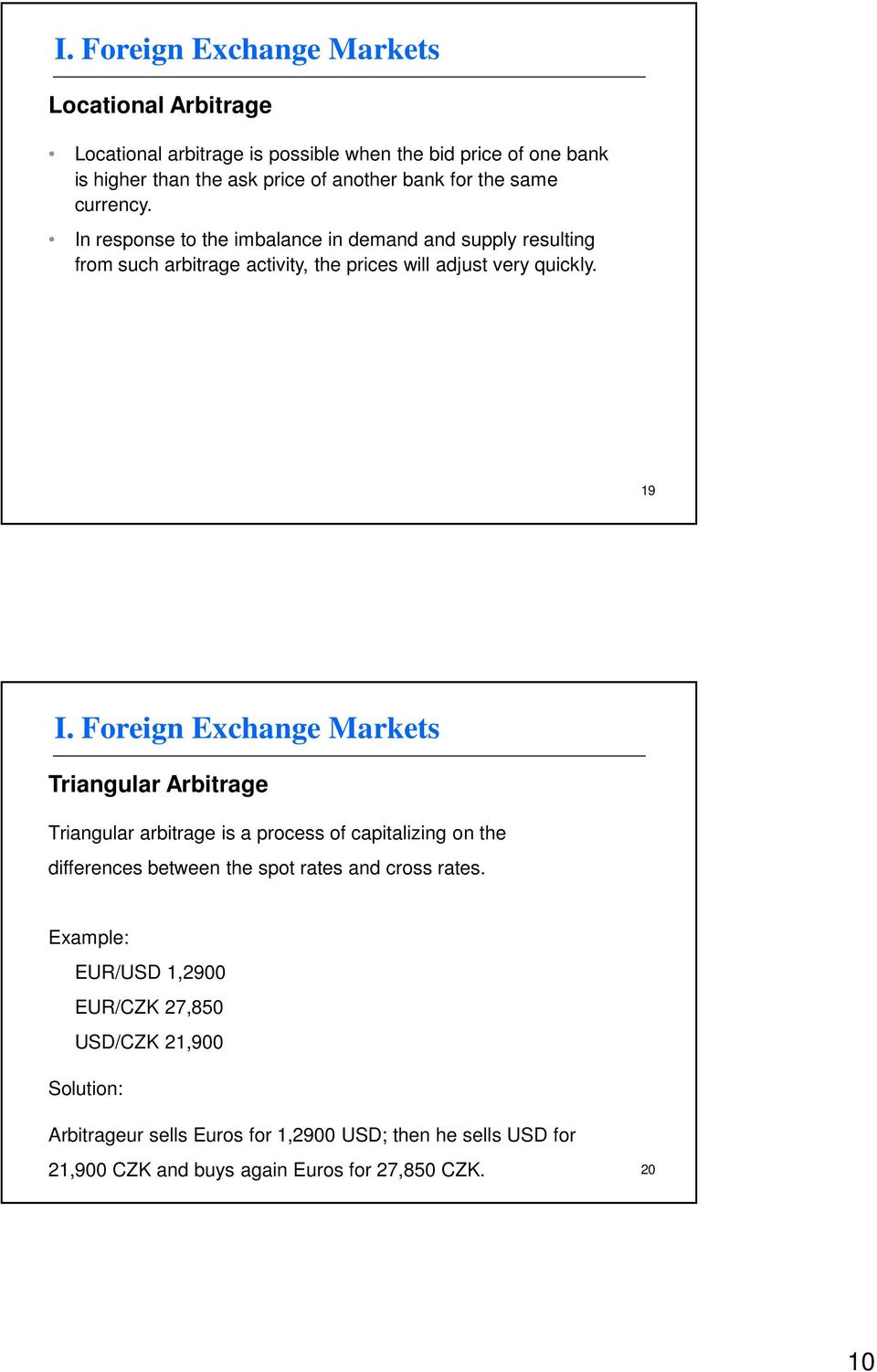 19 Triangular Arbitrage Triangular arbitrage is a process of capitalizing on the differences between the spot rates and cross rates.