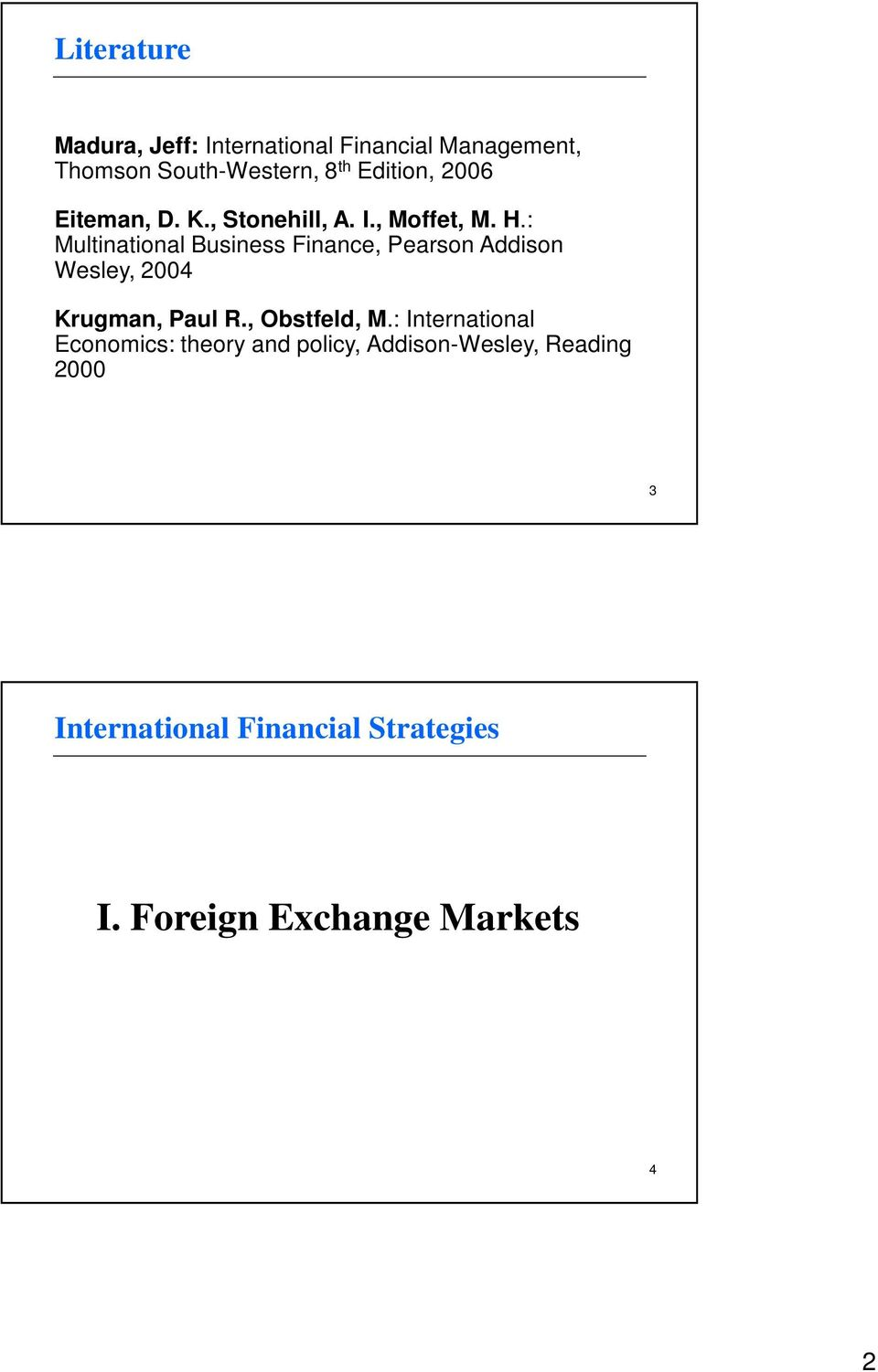 : Multinational Business Finance, Pearson Addison Wesley, 2004 Krugman, Paul R.